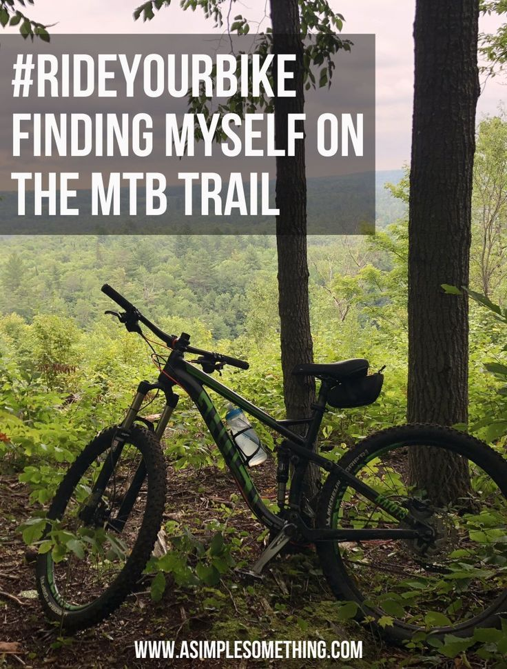 Ride Your Bike Finding Myself On The Mtb Trail A Simple