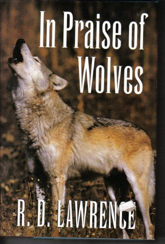 In praise of wolves by R. D Lawrence 34 Used from $0.01 12 New from $7.78 1 Collectible from $4.59  http://smile.amazon.com/dp/0760703892/ref=cm_sw_r_pi_dp_QP2Stb068NATBM0P