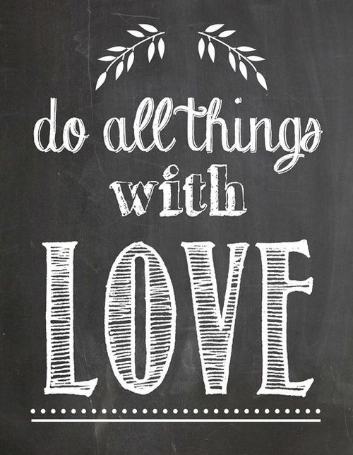 100%! Do all things with love  @Mindy Burton Duncan this would be cute on your chalkboard!
