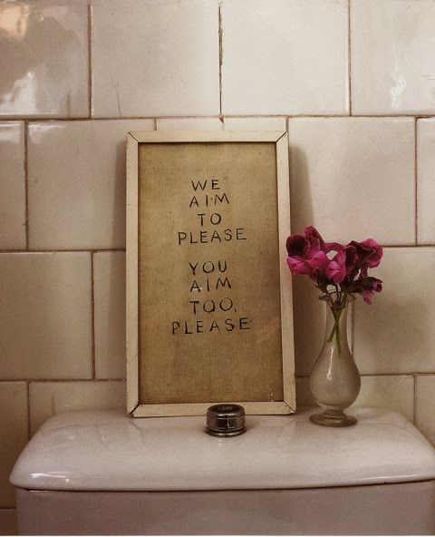 Bathroom Signs We Aim To Please we aim to please. you aim too, please i need this at the shop