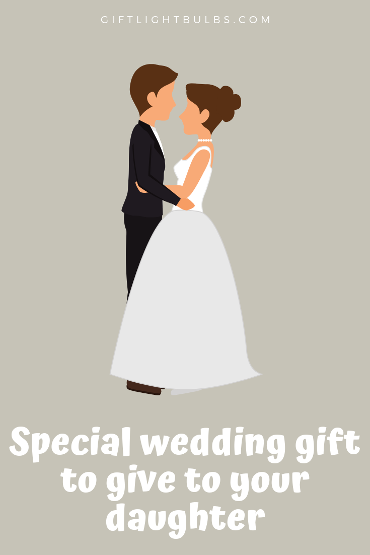 Special Wedding Gift To Give To Your Daughter Special Wedding Gifts Daughter Wedding Gifts