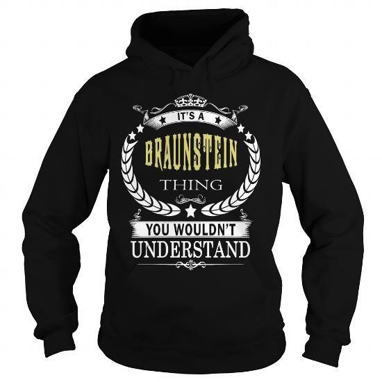 I Love BRAUNSTEIN BRAUNSTEINYEAR BRAUNSTEINBIRTHDAY BRAUNSTEINHOODIE BRAUNSTEINNAME BRAUNSTEINHOODIES  TSHIRT FOR YOU Shirts & Tees