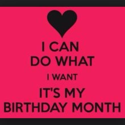 Birthday Month Its My Birthday Month Birthday Month Quotes