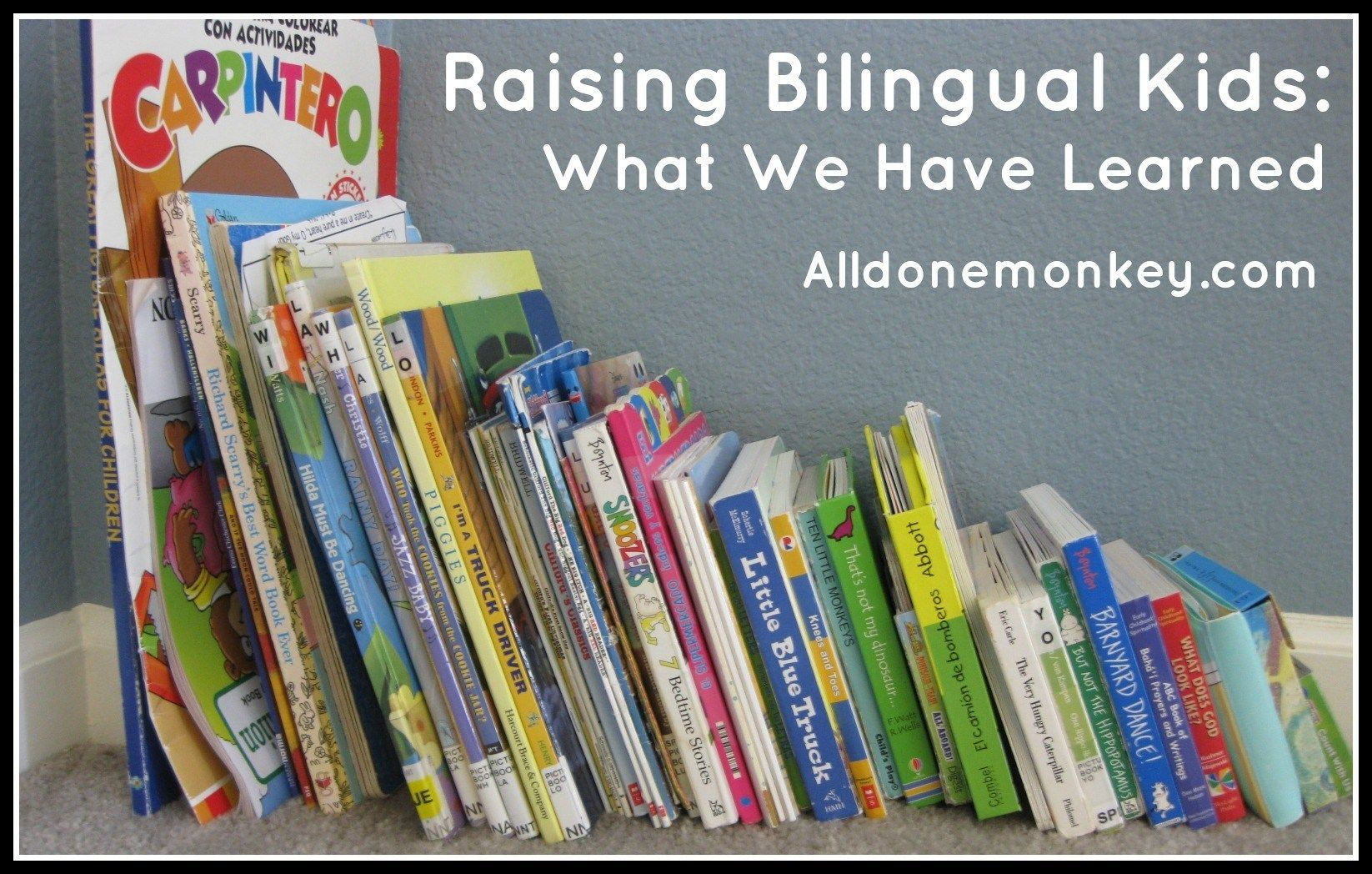 Raising Bilingual Kids: What We Have Learned - All Done Monkey