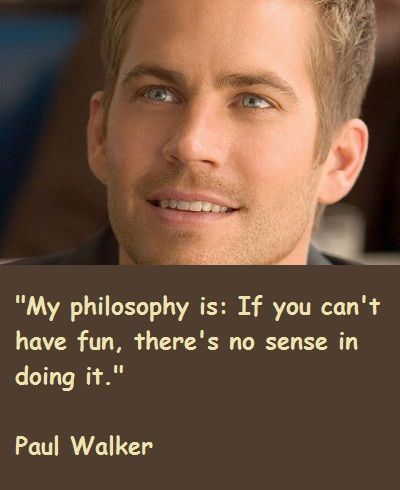 Quotes From Paul Walker Give Back And Enjoy Life I Believe This Is
