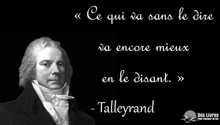 Ce Qui Va Sans Le Dire Va Encore Mieux En Le Disant Talleyrand