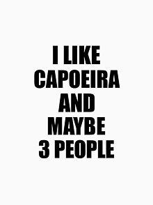 capoeira lover funny gift idea i like hobby, this humorous design is available on men and women t-shirts, hoodies, tees, coffee mugs, stickers, and more!