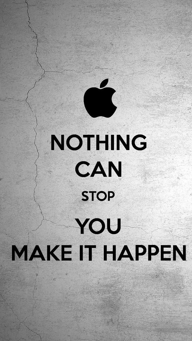 NOTHING CAN STOP YOU MAKE IT HAPPEN The IPhone 5 KEEP CALM Wallpaper I Just