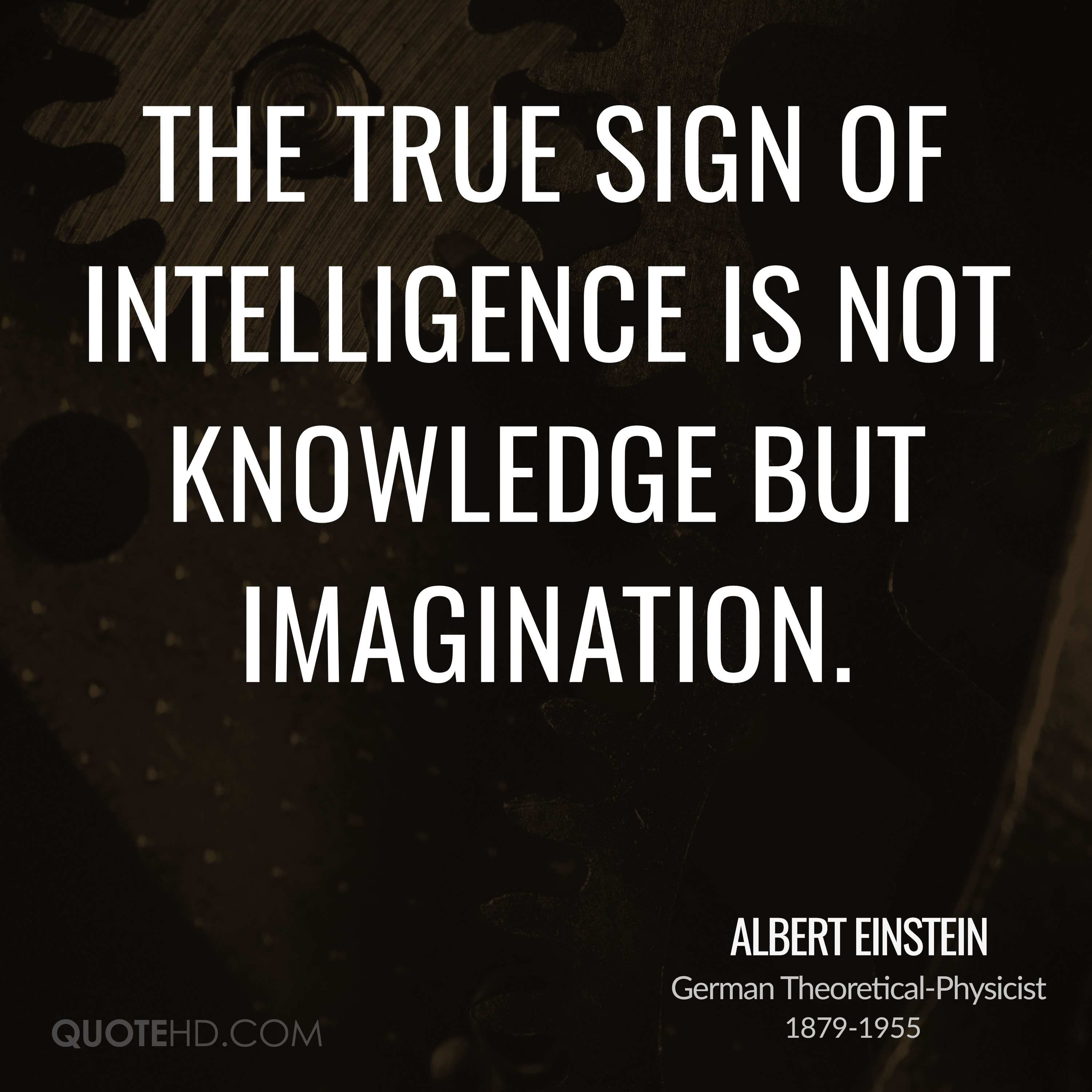 Albert Einstein Quotes The True Sign Of Intelligence Is Not Knowledge But Imagination
