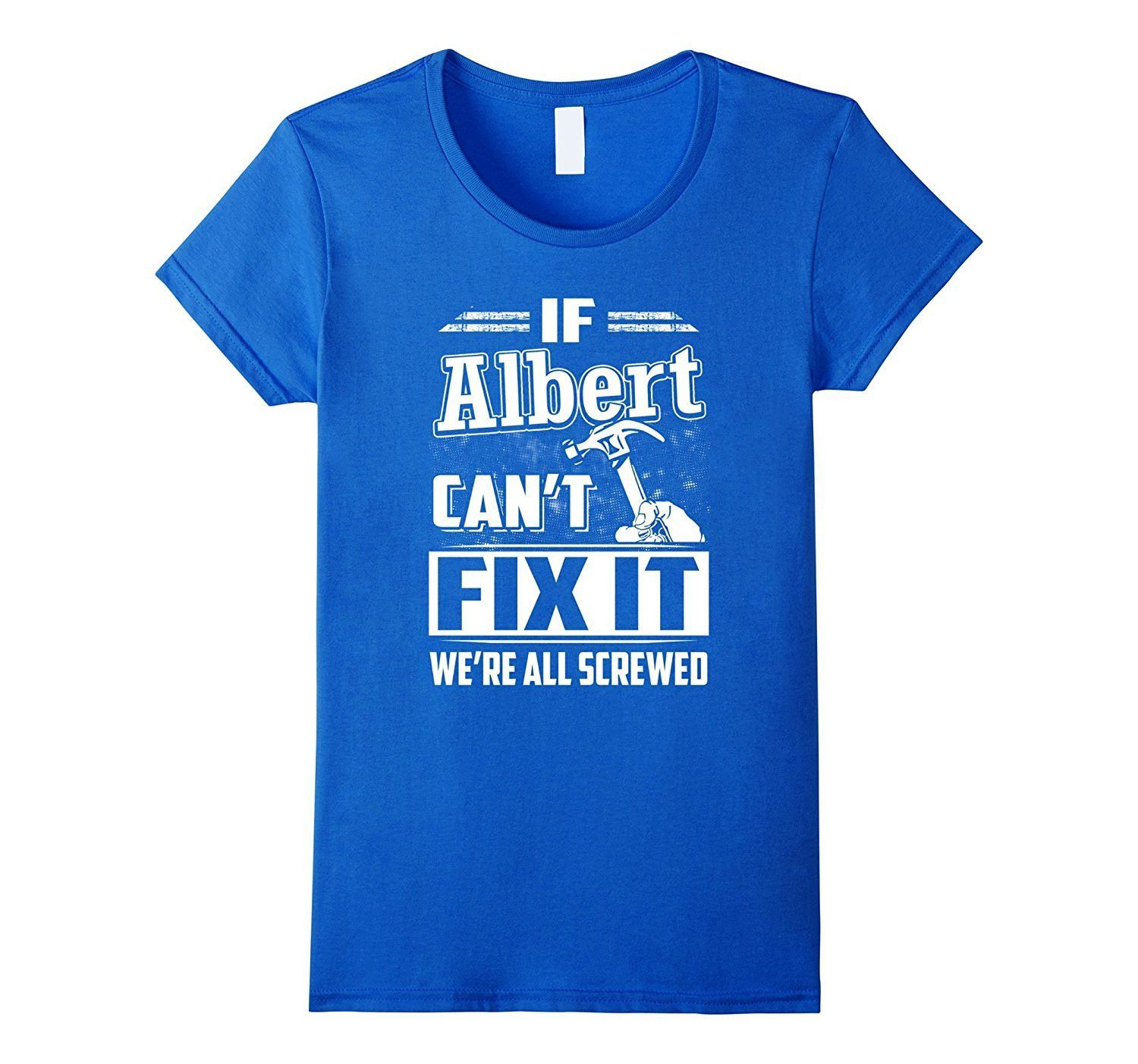 If Albert Can't Fix It We're All Screwed Shirt
