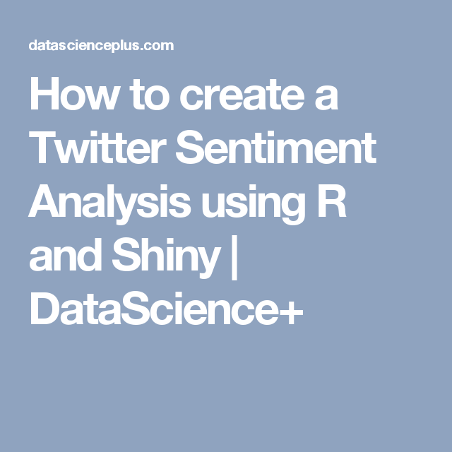 How to create a Twitter Sentiment Analysis using R and Shiny