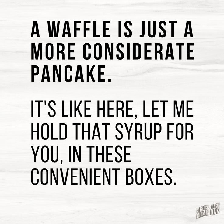 A waffle is just a more considerate pancake. It's like here, let me hold that syrup for you in these convenient boxes. #quote #saying #food #maplesyrup #waffle #pancakes #foodquote #foodsaying #quoteoftheday @barrelagedcreations