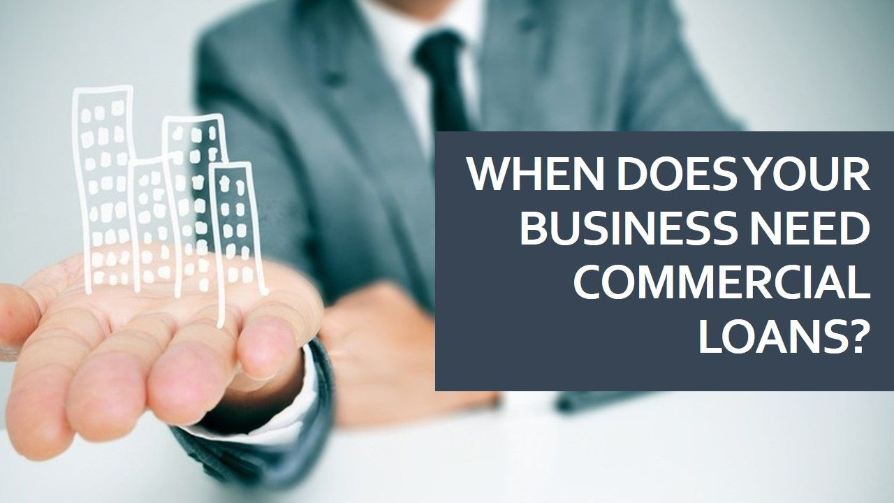 When Does Your Business Need Commercial Loans Commercial Loans Loan Financial Institutions