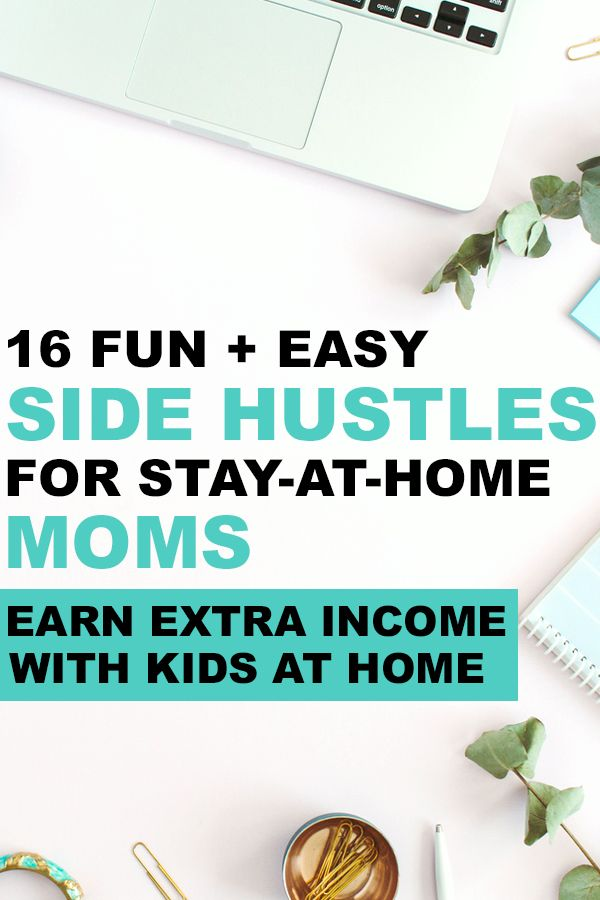 15 Work At Home Job Ideas (or Side Hustles) for Stay at Home Moms ...