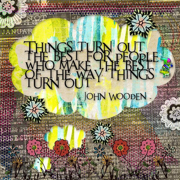 """Image result for """"Things turn out the best For the people who make the best Of the way things turn out"""""""