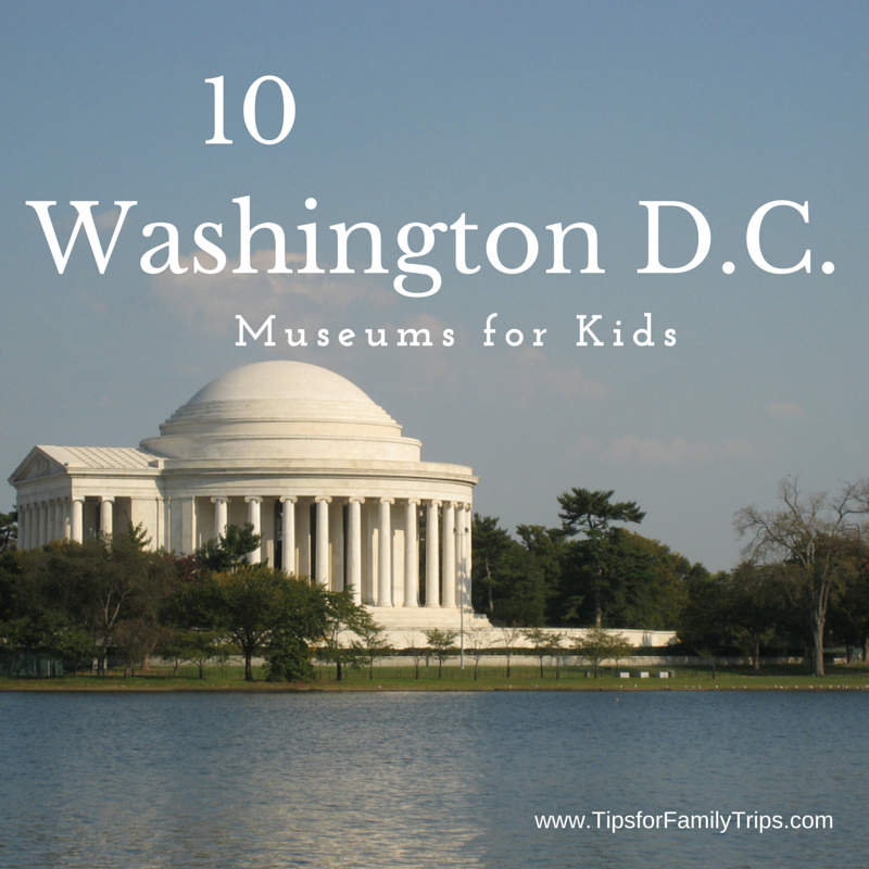 10 GREAT Washington D.C. Museums For Kids