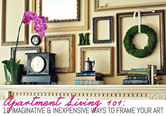 10 Imaginative and Inexpensive Ways to Frame Your Favorite Art ...