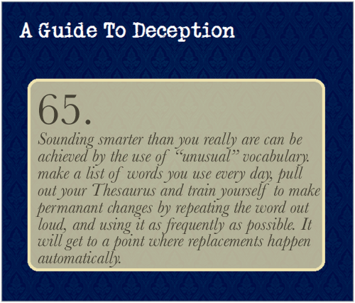 A Guide To Deception — Avoid the word very. You are not very tired, you...