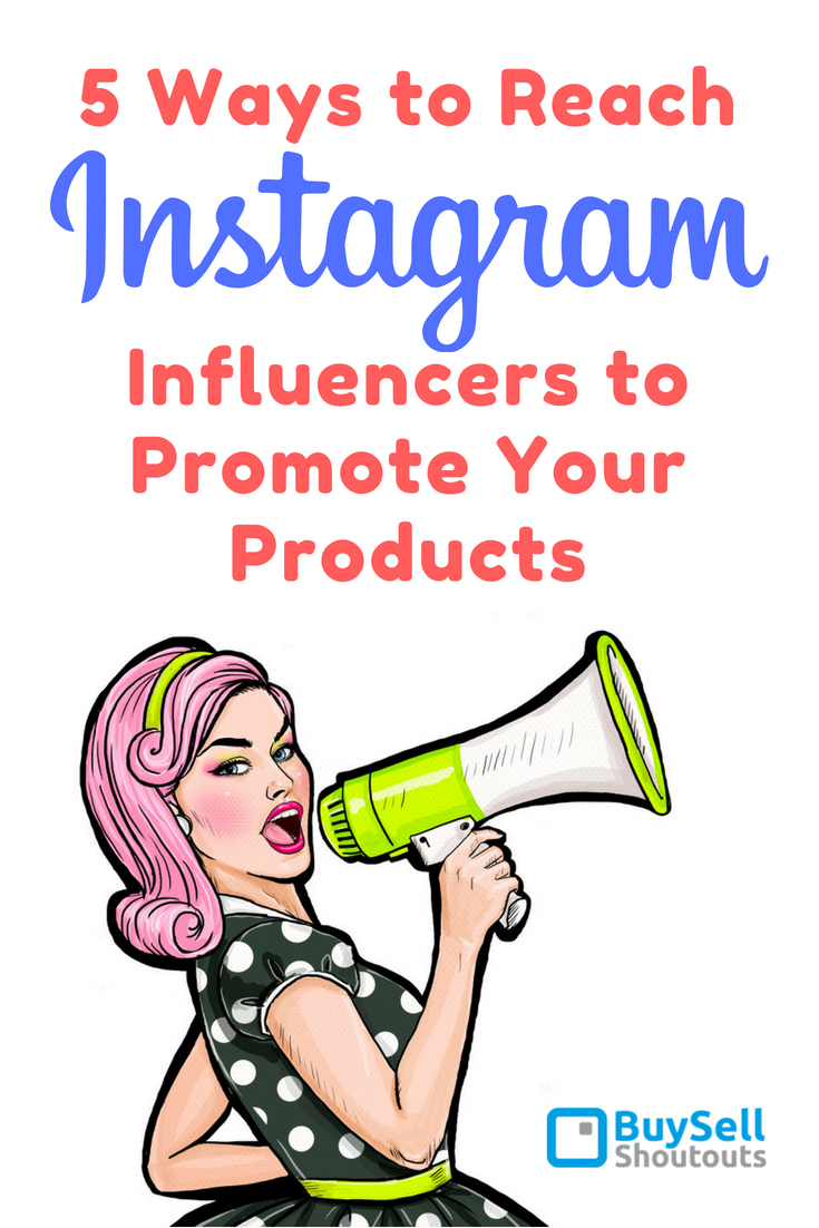 5 Ways To Reach Instagram Influencers To Promote Your Products Buysellshoutouts Instagram Influencer Social Media Resources Instagram Marketing