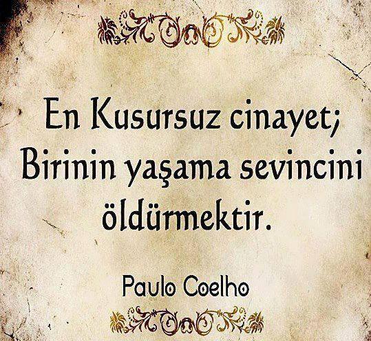 Benimkini Oldurdu Yasam Sevinci Olesice Soysuz Nez Guzel Soz Paulo Coelho Alinti Sozler