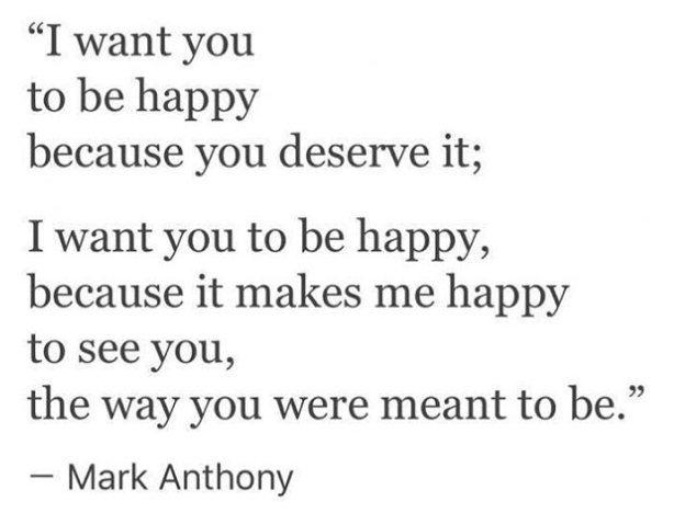 I Want You To Be Happy Because You Deserve It Mark Anthony Love
