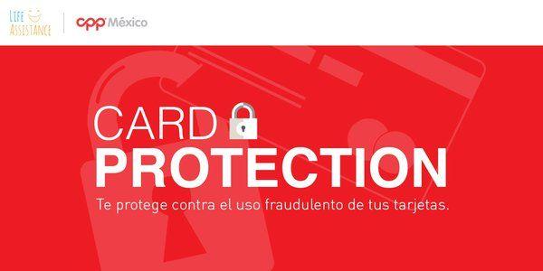 Te protegemos contra el uso fraudulento de tus tarjetas: https://mexico.cppdirect.com/card-protection-lp
