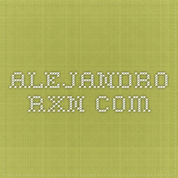 alejandro rxn.com