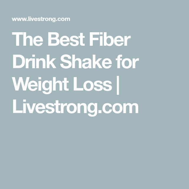 Why Fiber-Rich Shakes Can Help You Lose Weight — and How to Make Them   Livestrong.com #fiberfruits The Best Fiber Drink Shake for Weight Loss   Livestrong.com #fiberfruits