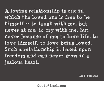 Quotes About Love And Relationships Awesome Leo Fbuscaglia Quotes  A Loving Relationship Is One In Which