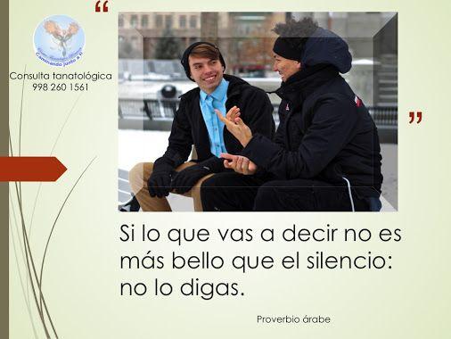 Si lo que vas a decir no es más bello que el silencio: no lo digas. Proverbio árabe Consulta tanatológica 998 260 1561 ¿Qué hacemos?: http://www.renacercancun.com/qu%C3%A9-hacemos/