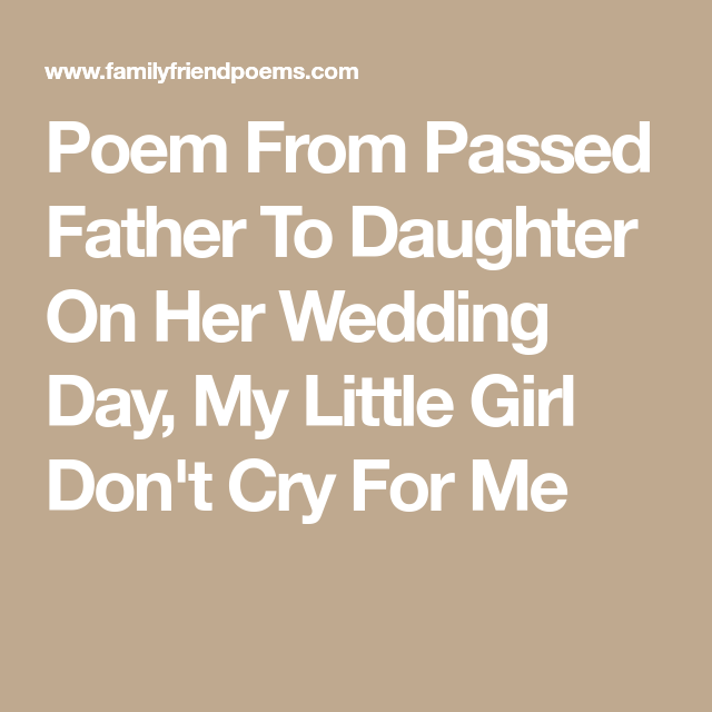 Poem From Ped Father To Daughter On Her Wedding Day My Little Don T Cry For Me