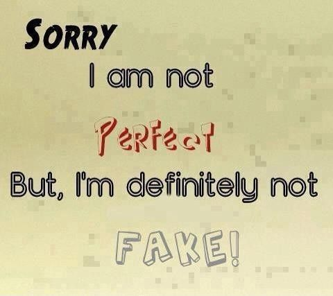 Sorry I Am Not Perfect But I M Definitely Not Fake Inspirational Quotes Quotes Words