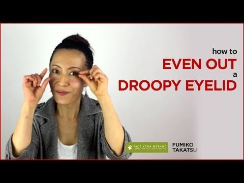 how to even out a droopy eyelid  face yoga method  http