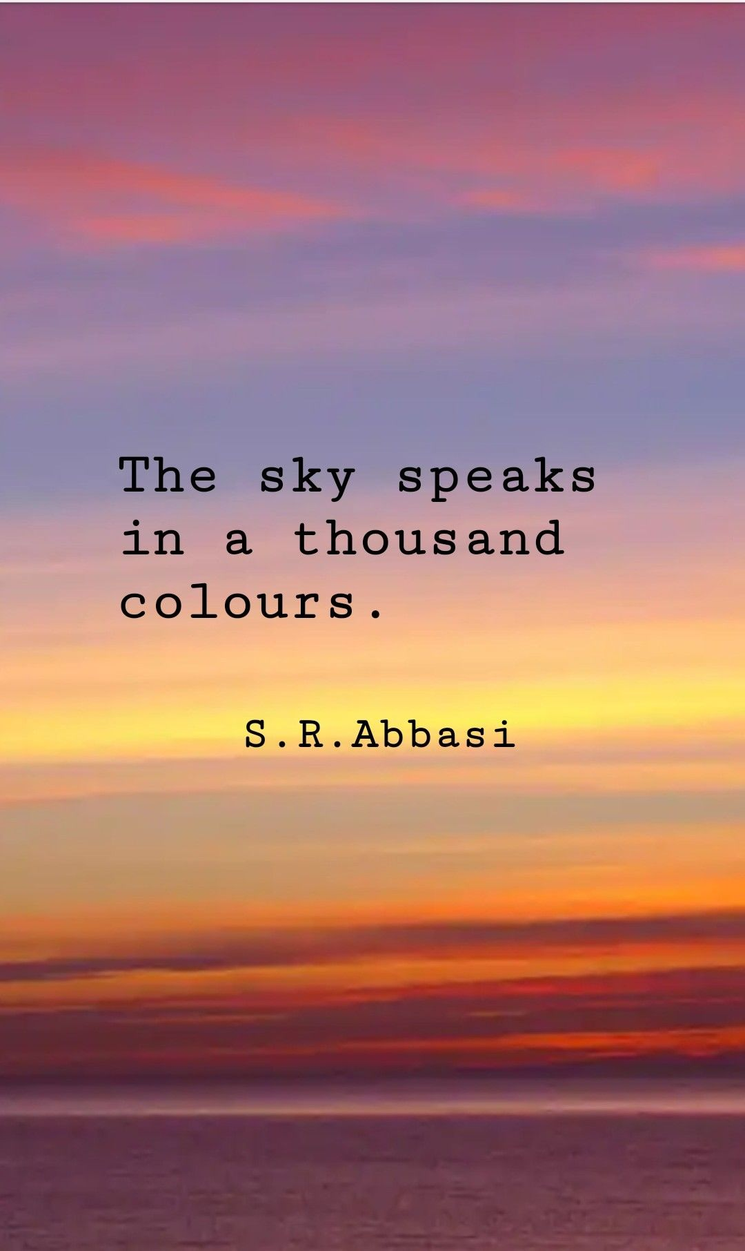 The sky speaks in a thousand colours. S. R. Abbasi | Sunset quotes ...