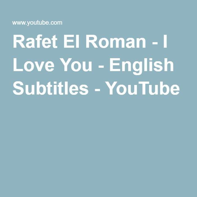 Rafet El Roman I Love You English Subtitles Love You I Love You Subtitled