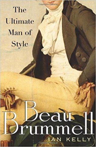 Beau Brummell: The Ultimate Man of Style: Ian Kelly: 9780743270892: Amazon.com: Books