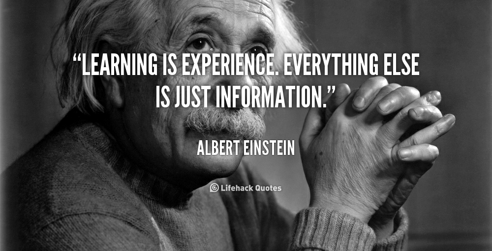 learning is experience everything else is just information