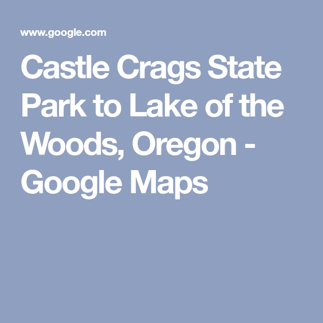 Castle Crags State Park To Lake Of The Woods Oregon Google Maps
