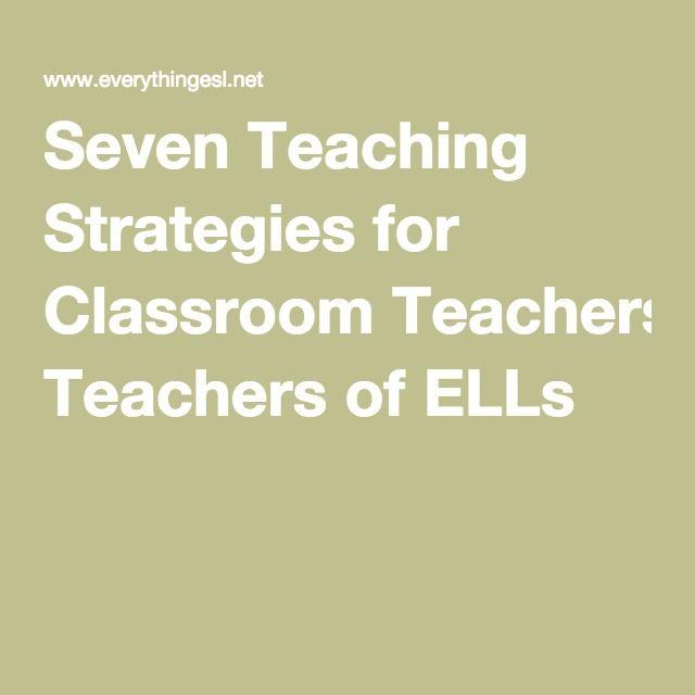 Seven Teaching Strategies For Classroom Teachers Of Ells Ells