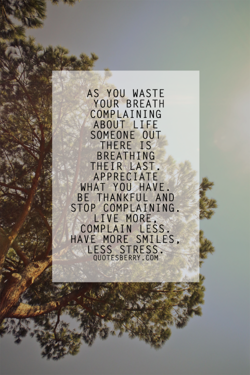 As you waste your breath complaining about life, someone