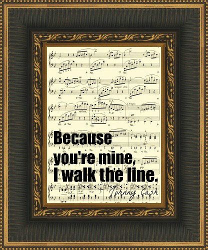 Because You Re Mine I Walk The Line Johnny Cash Quote On Etsy Johnny Cash Quotes Walk The Line Youre Mine