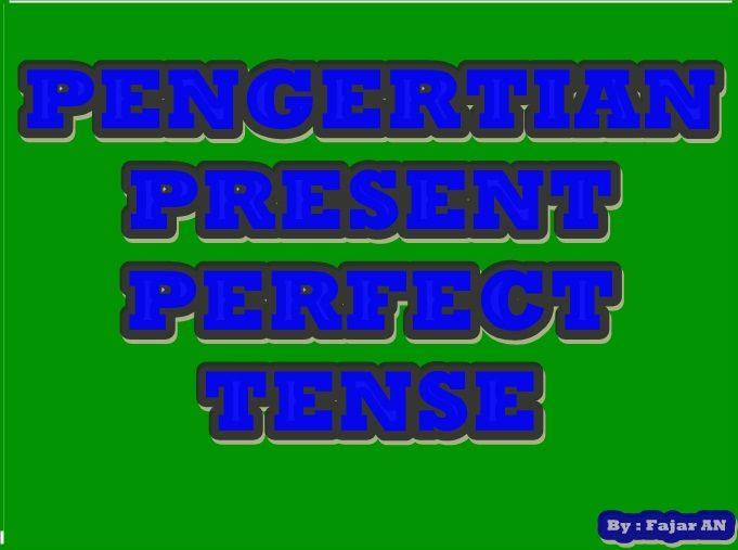 Pengertian Lengkap Present Perfect Tense Present Perfect Perfect Tense Tenses