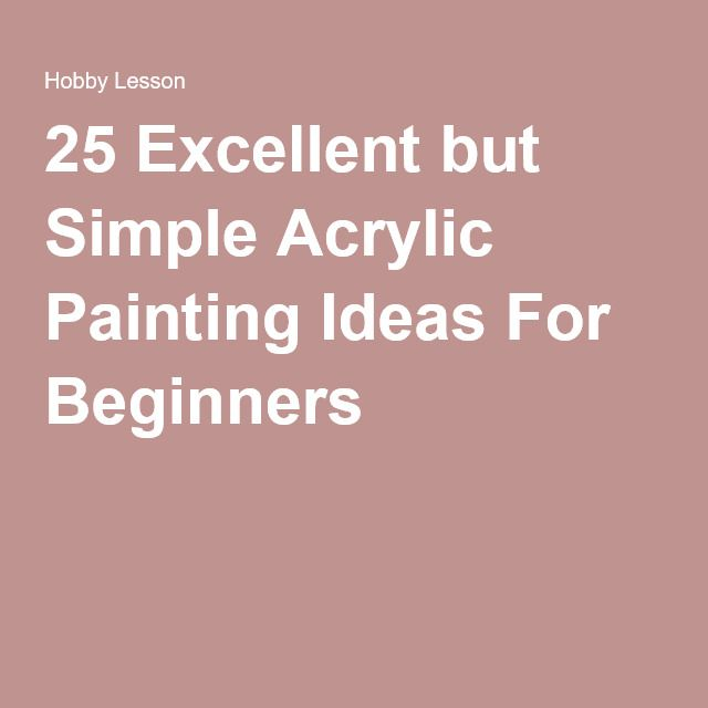 25 Excellent but Simple Acrylic Painting Ideas For Beginners