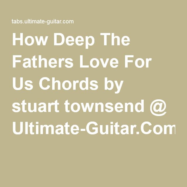 How Deep The Fathers Love For Us Chords | Shred it | Pinterest ...