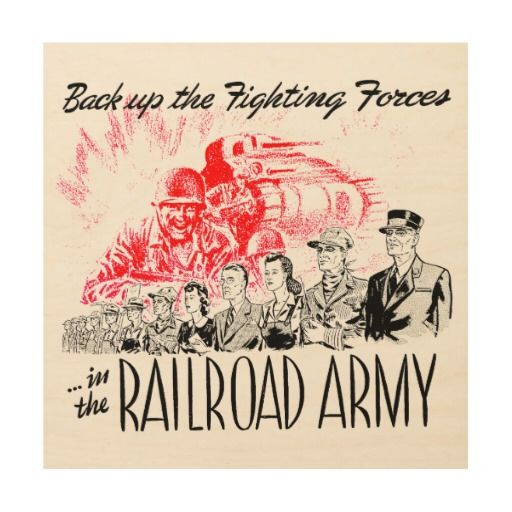 The Railroad Army - Back up the fighting Forces Wood Prints - $81.95-- The Railroad Army was to replace workers who had gone into the Armed Forces in World War 2. Many railroads placed Patriotic ads in their timetables to help recruit workers for The Railroad Army