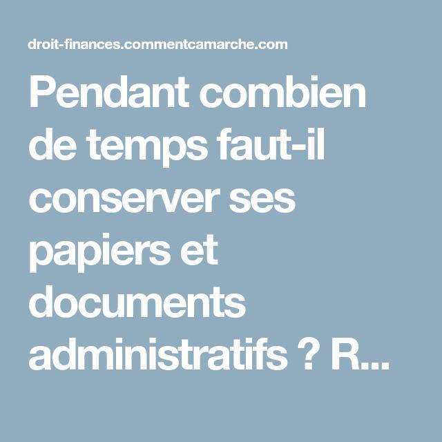 Pendant Combien De Temps Faut Il Conserver Ses Papiers Et Documents