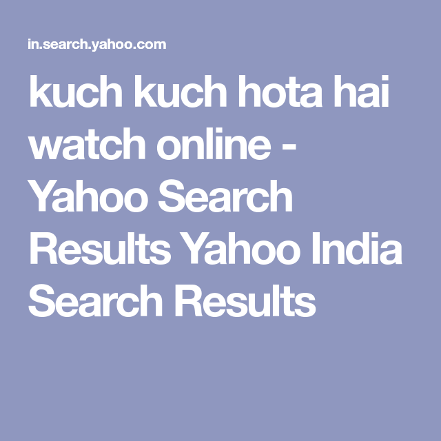 Kuch Kuch Hota Hai Watch Online Yahoo Search Results Yahoo India Search Results Kuch Kuch Hota Hai Watches Online Yahoo Search