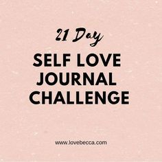 21 Day Self Love Journal Challenge  #selflove #journalprompts #love #journal #loveyourself #mentalhealth #selfcare #happylife