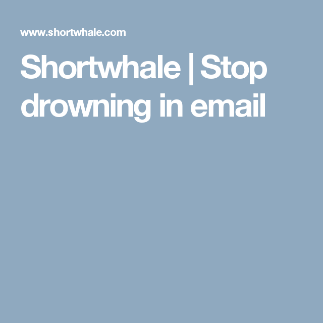 Shortwhale | Stop drowning in email