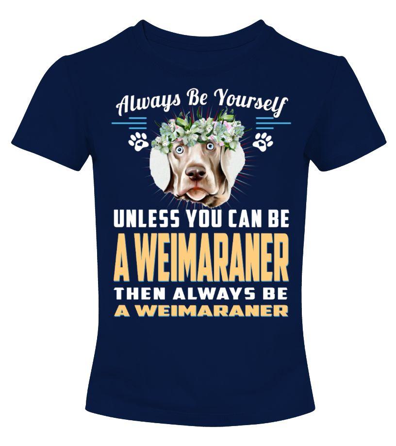 Always Be Yourself A Weimaraner Dog gift idea shirt